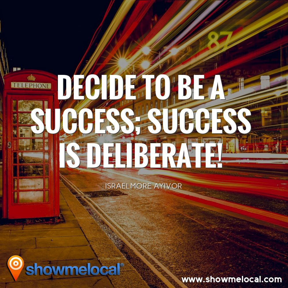 Decide to be a success; success is deliberate! ~ Israelmore Ayivor
