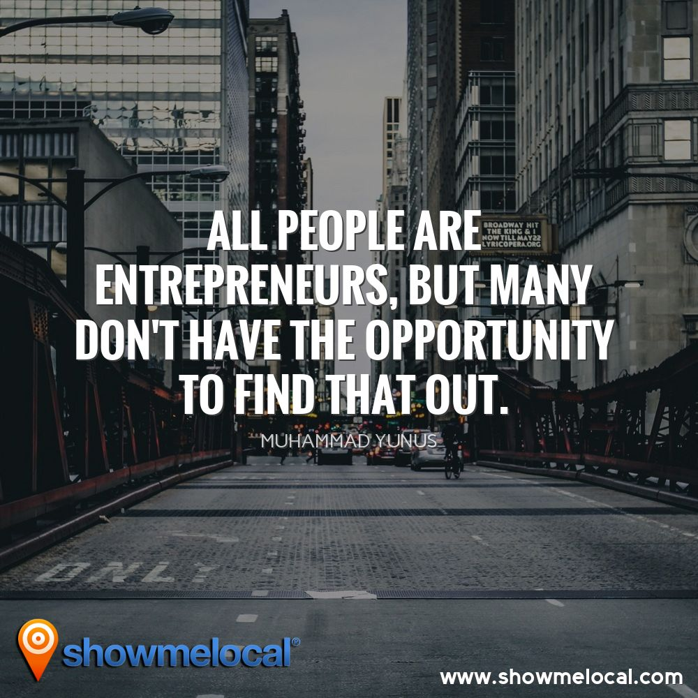 All people are entrepreneurs, but many don't have the opportunity to find that out. ~ Muhammad Yunus