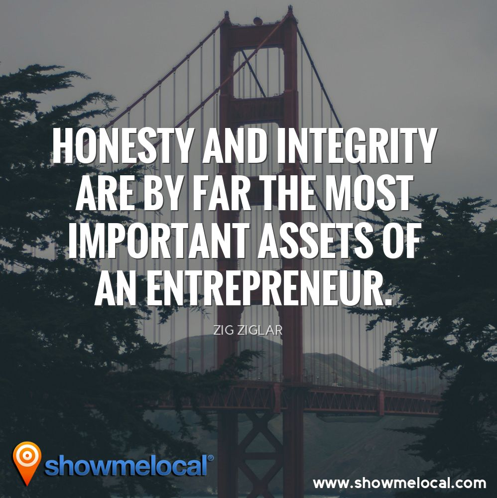 Honesty and integrity are by far the most important assets of an entrepreneur. ~ Zig Ziglar