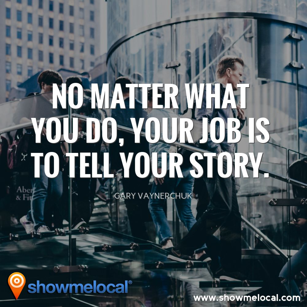 No matter what you do, your job is to tell your story. ~ Gary Vaynerchuk