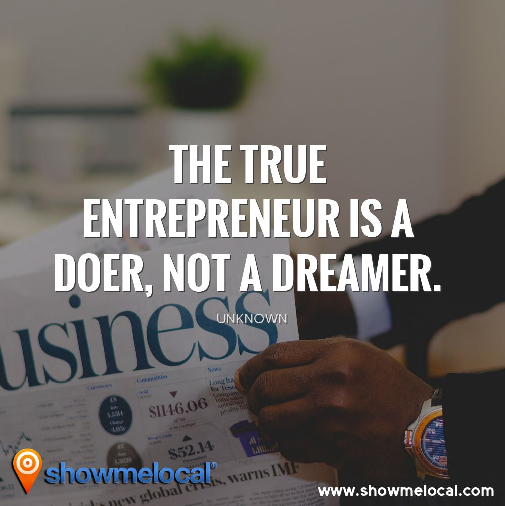 The true entrepreneur is a doer, not a dreamer. ~ Unknown