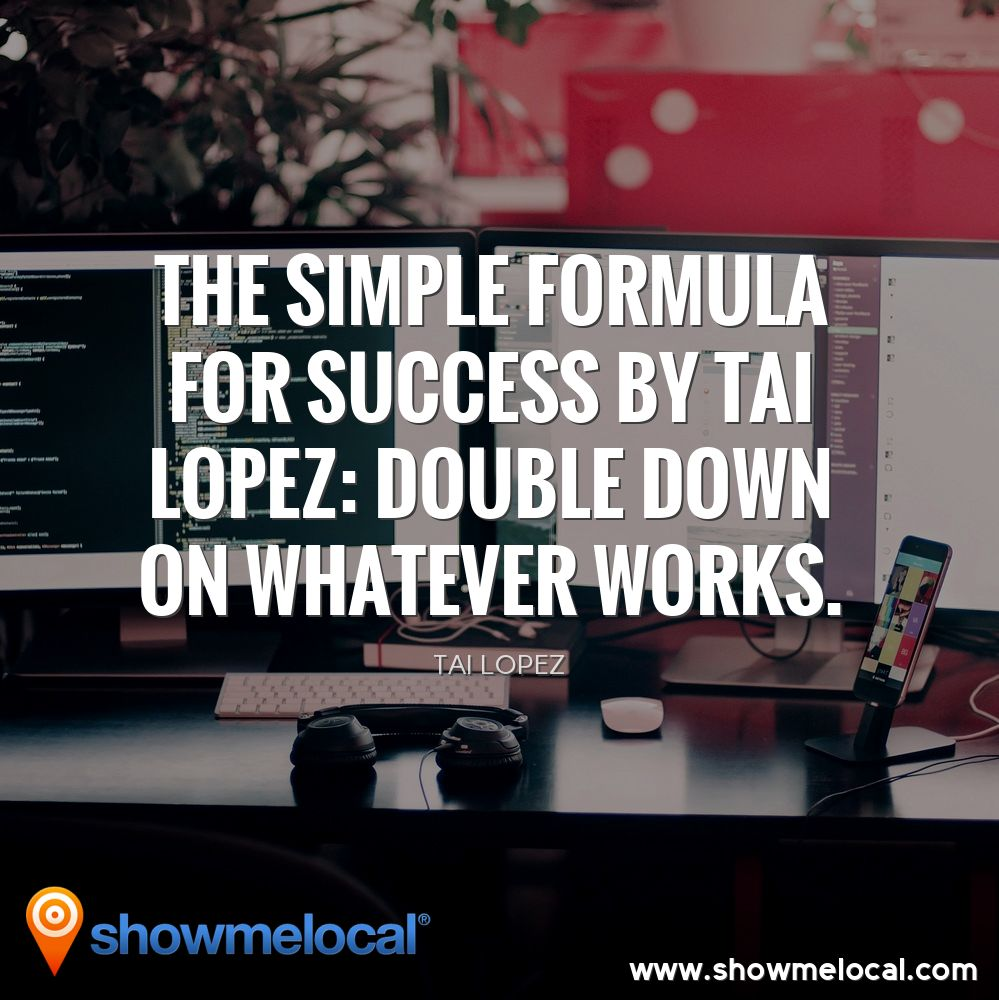 The simple formula for success by Tai Lopez: double down on whatever works. ~ Tai Lopez