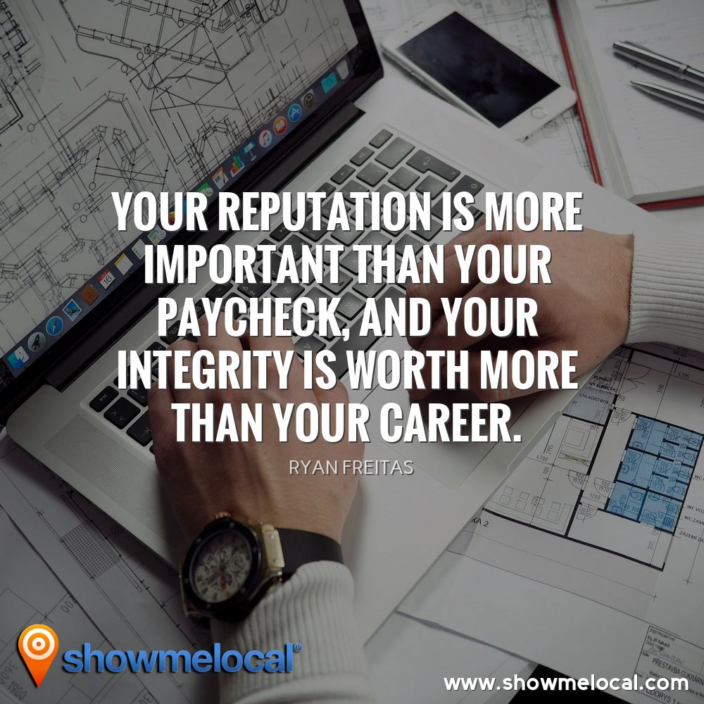 Your reputation is more important than your paycheck, and your integrity is worth more than your career. ~ Ryan Freitas
