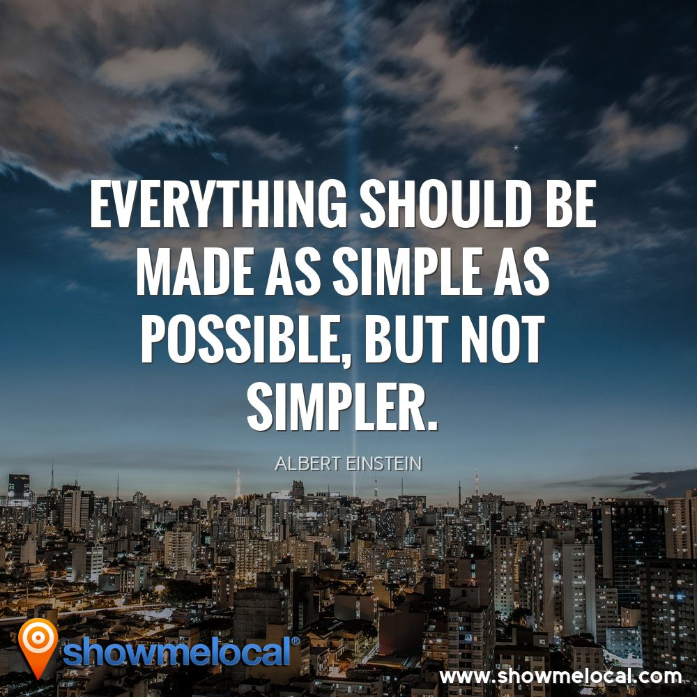 Everything should be made as simple as possible, but not simpler. ~ Albert Einstein