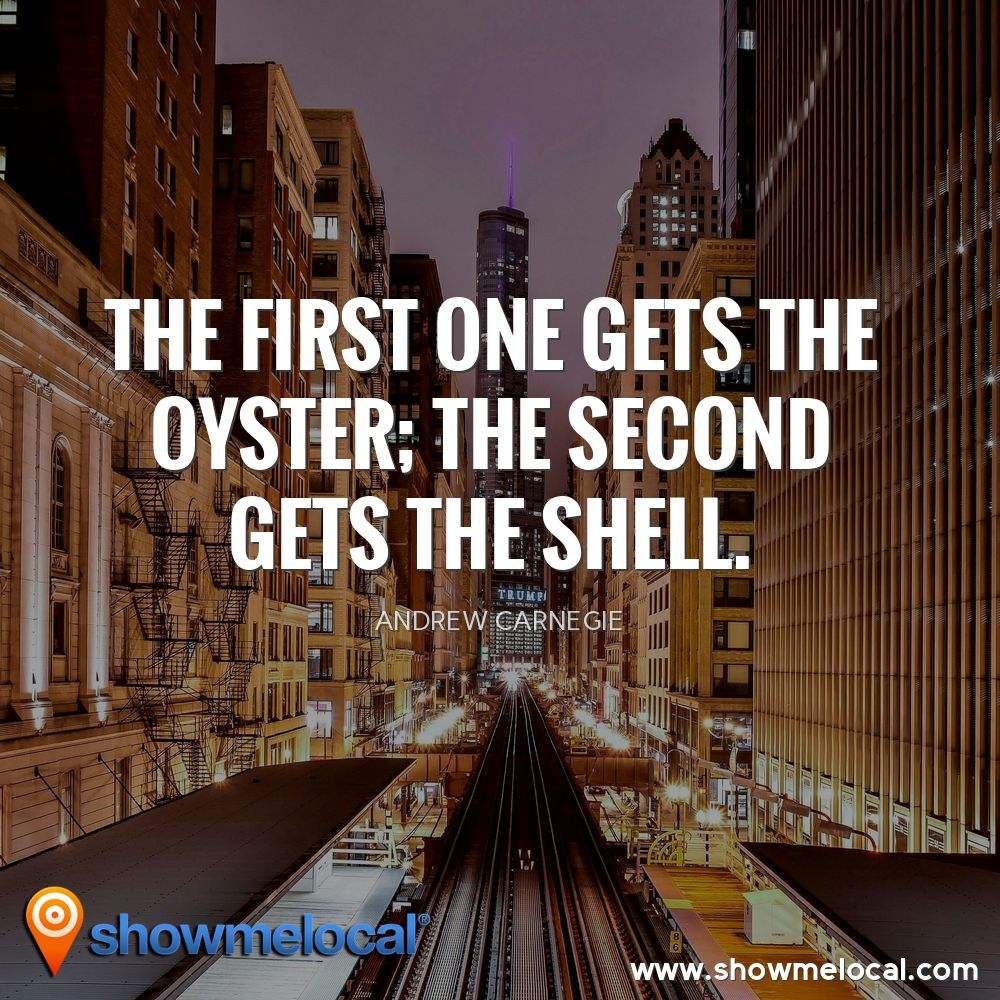 The first one gets the oyster; the second gets the shell. ~ Andrew Carnegie