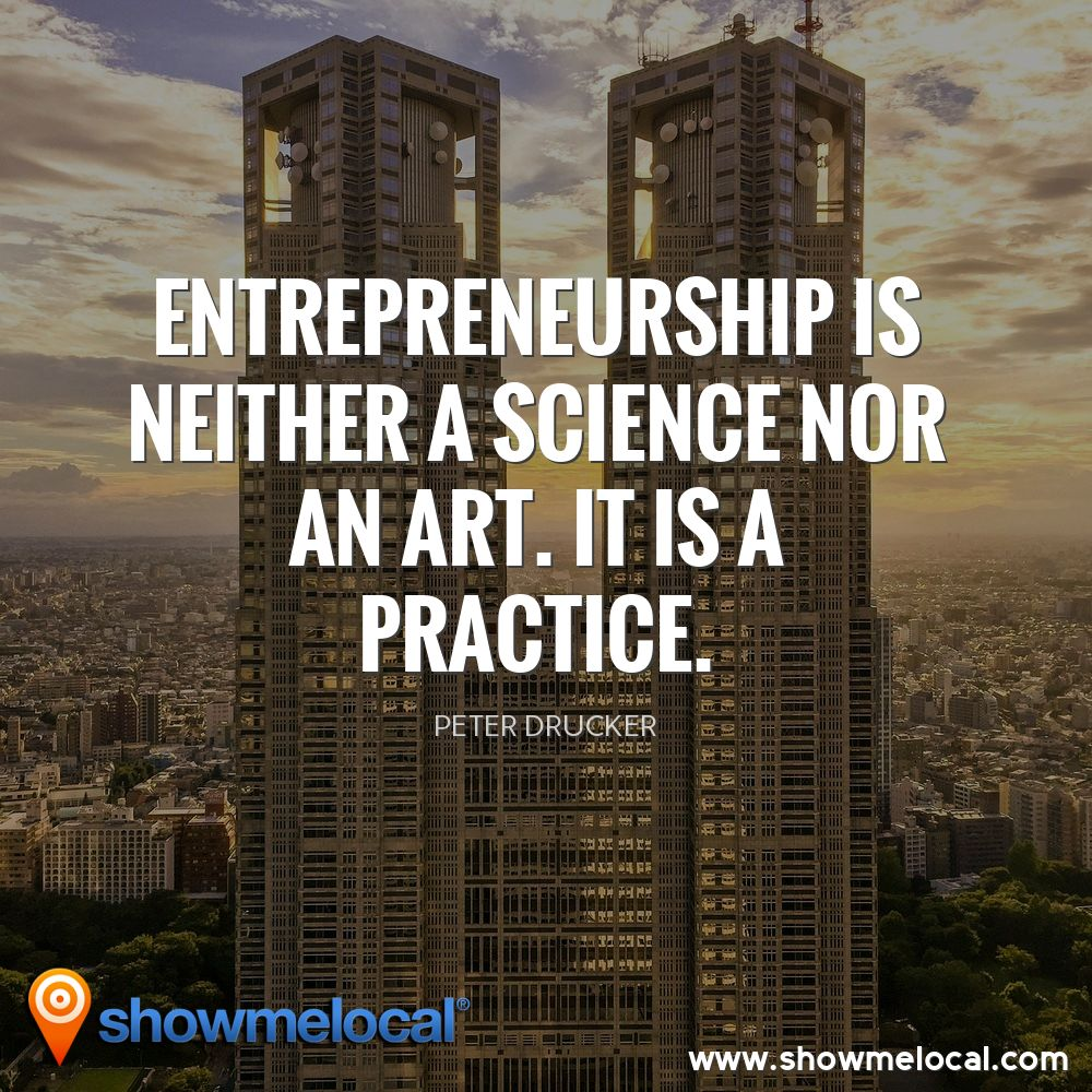 Entrepreneurship is neither a science nor an art. It is a practice. ~ Peter Drucker